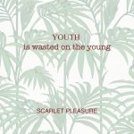 Scarlet Pleasure Youth is Wasted on the Young på vinyl.
