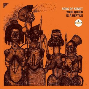 Sons Of Kemet - Your Queen Is A Reptile.jpg