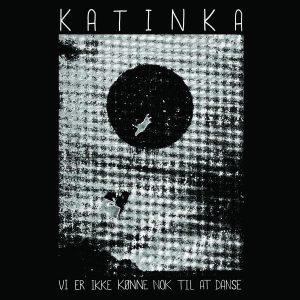 Katinka - Vi Er Ikke Kønne Nok til At Danse