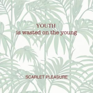 Scarlet Pleasure - Youth is Wasted on the Young