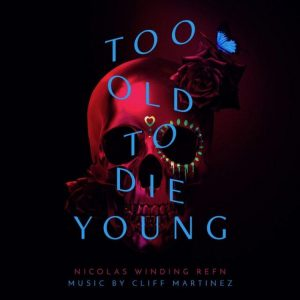 Cliff Martinez - Too Old To Die Young
